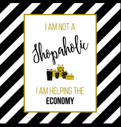 i am not a shopaholic i am helping the economy vector image