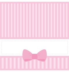 Pink card invitation with stripes and sweet bow vector image
