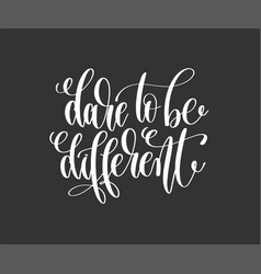 Dare to be different - hand lettering inscription vector