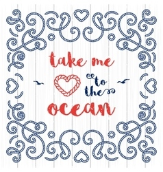 Nautical typography poster take me to the ocean vector