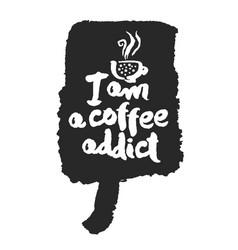 I am a coffee addict calligraphy on speechbubble vector