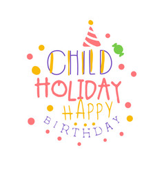 Child holiday happy birthday promo sign childrens vector
