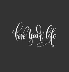 love your life - hand lettering inscription vector image vector image