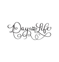 Day in the life vintage text on white vector
