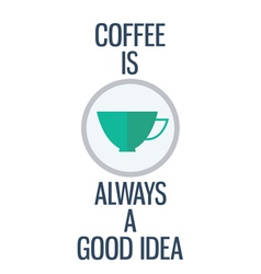Quote coffee is always a good idea vector