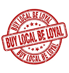 Buy local be loyal red grunge round vintage rubber vector