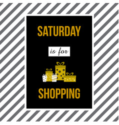 saturday is for shopping shopping quote slogan vector image
