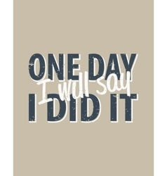 One day i will say i did it - creative quote vector