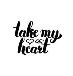 Take my heart handwritten lettering vector
