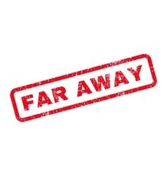 Far away text rubber stamp vector