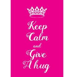 Keep calm and give a hug poster vector