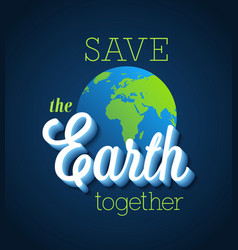 Save the earth together vector