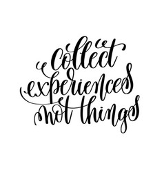 Collect experiences not things black and white vector
