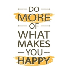 Do more of what makes you happy - creative quote vector image