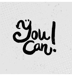 You can - hand drawn quotes black on grunge vector image