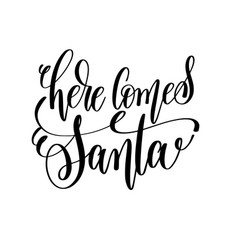 Here comes santa hand lettering inscription to vector