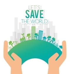 hand holds eco city save the world vector image