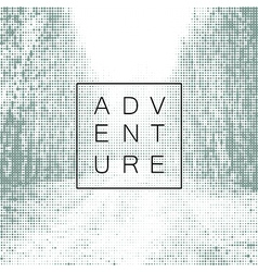 Adventure poster design yemplate halftone vector