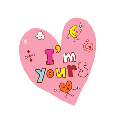 Im yours heart shaped hand lettering design vector