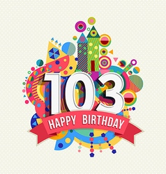 Happy birthday 103 year greeting card poster color vector