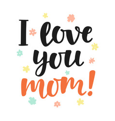 I love you mom handwritten lettering vector