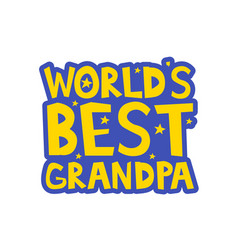 Worlds best grandpa letters fun kids style print vector
