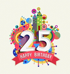 Happy birthday 25 year greeting card poster color vector