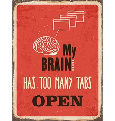 Retro metal sign my brain has too many tabs open vector