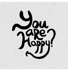 You are happy - hand drawn quotes black on grunge vector