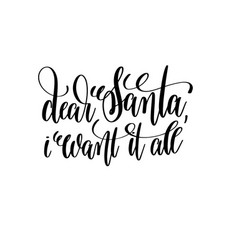 Dear santa i want it all hand lettering vector