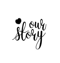 Lettering our story black and white vector