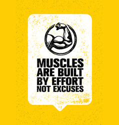 Muscles are built by effort not excuses workout vector
