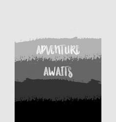 Adventure awaits poster design vector