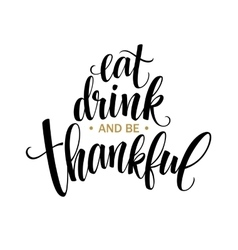 Eat drink and be thankful hand drawn inscription vector