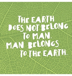 Earth day quotes inspirational The Earth does not vector image vector image