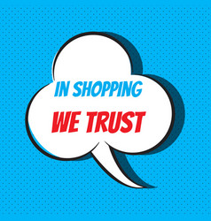 comic speech bubble with phrase in shopping we vector image