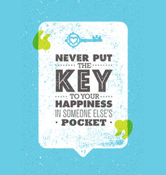 never put the key to your happiness in someone vector image vector image