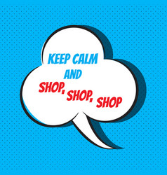 Comic speech bubble with phrase keep calm and shop vector