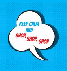 Comic speech bubble with phrase keep calm and shop vector