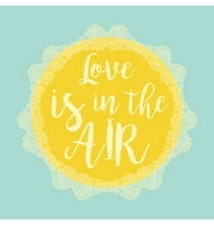 Love is in the air typography poster template vector image