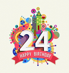 Happy birthday 24 year greeting card poster color vector