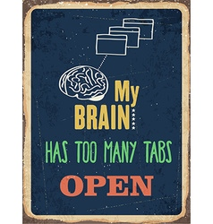 Retro metal sign my brain has too many tabs open vector