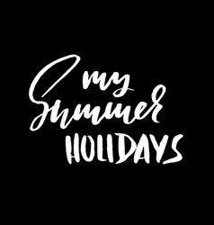 my summer holidays hand drawn lettering vector image vector image