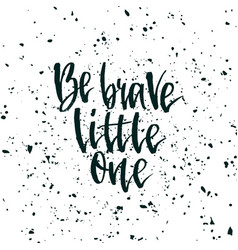 be brave little one inspirational quote about vector image
