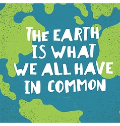 Earth day quotes inspirational The earth is what vector image vector image