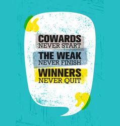 Cowards never start the weak never finish winners vector
