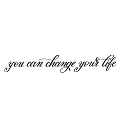 you can change your life handwritten positive vector image vector image