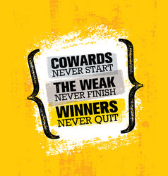 Cowards never start the weak never finish winners vector