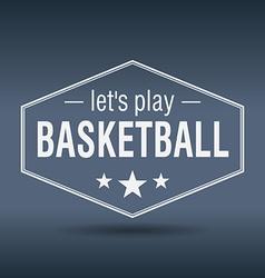 Lets play basketball hexagonal white vintage retro vector