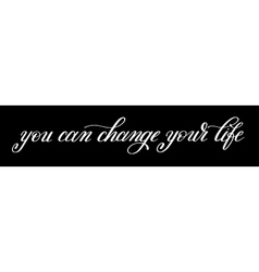 You can change your life handwritten positive vector